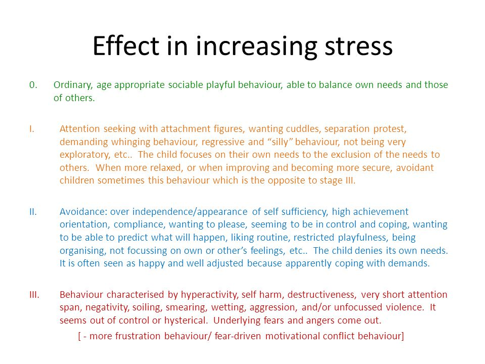 Effect in increasing stress 0.Ordinary, age appropriate sociable playful behaviour, able to balance own needs and those of others.