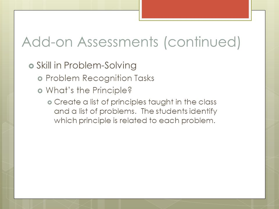 Add-on Assessments (continued)  Skill in Problem-Solving  Problem Recognition Tasks  What's the Principle.