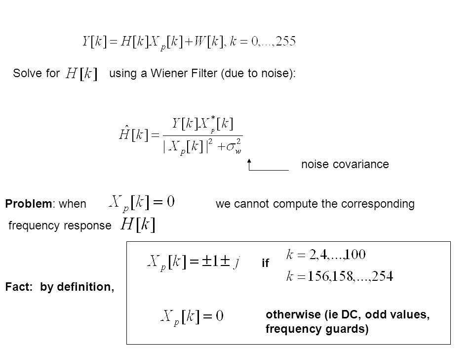 Solve for using a Wiener Filter (due to noise): noise covariance Problem: when we cannot compute the corresponding frequency response Fact: by definition, if otherwise (ie DC, odd values, frequency guards)