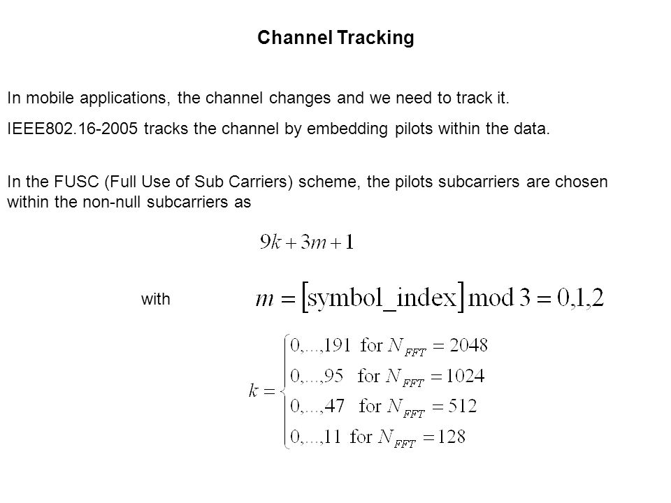 Channel Tracking In mobile applications, the channel changes and we need to track it.