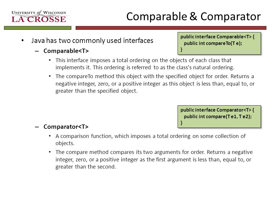 Comparable & Comparator Java has two commonly used interfaces – Comparable This interface imposes a total ordering on the objects of each class that implements it.