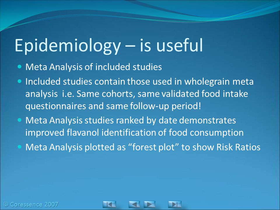 Epidemiology – is useful Meta Analysis of included studies Included studies contain those used in wholegrain meta analysis i.e.