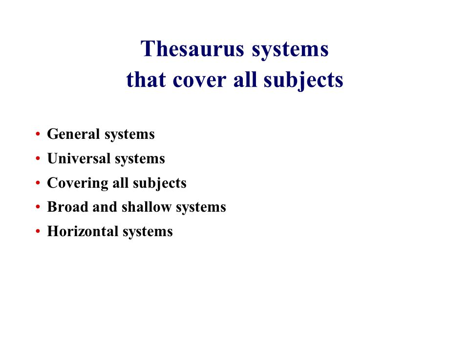 Thesaurus systems that cover all subjects General systems Universal systems Covering all subjects Broad and shallow systems Horizontal systems