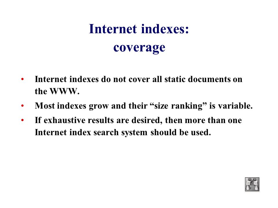 Internet indexes: coverage Internet indexes do not cover all static documents on the WWW.
