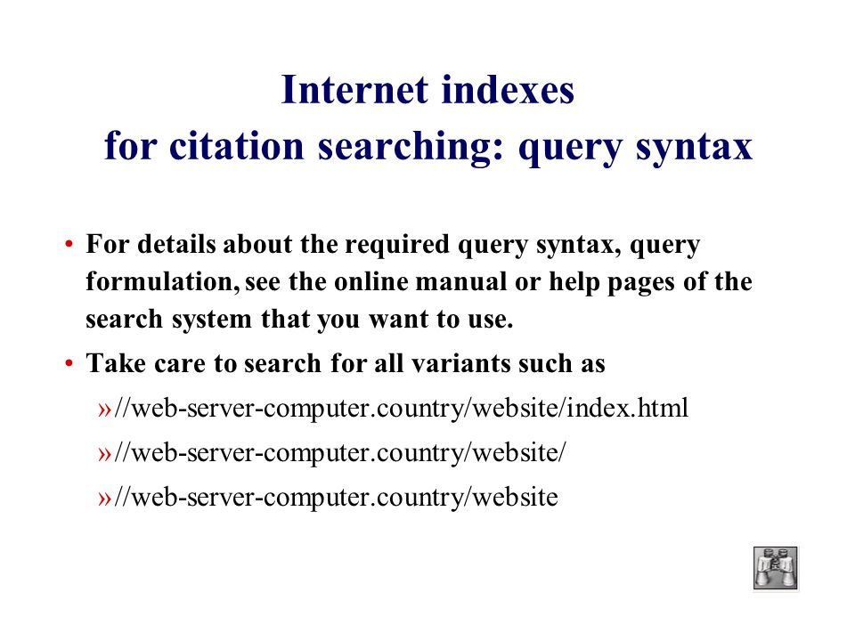 Internet indexes for citation searching: query syntax For details about the required query syntax, query formulation, see the online manual or help pages of the search system that you want to use.
