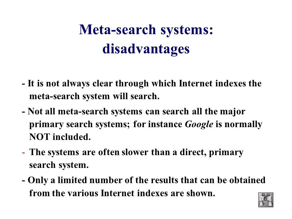 Meta-search systems: disadvantages - It is not always clear through which Internet indexes the meta-search system will search.