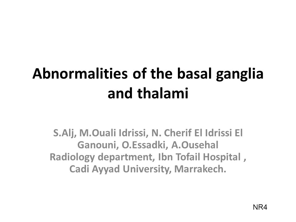Abnormalities of the basal ganglia and thalami S.Alj, M.Ouali Idrissi, N.