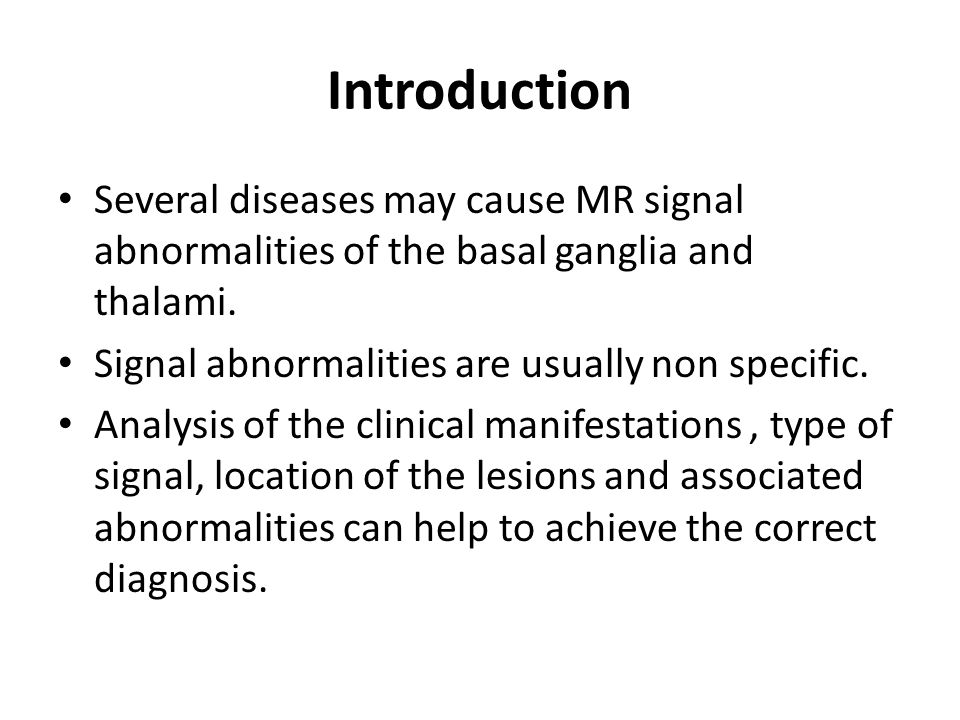 Introduction Several diseases may cause MR signal abnormalities of the basal ganglia and thalami.