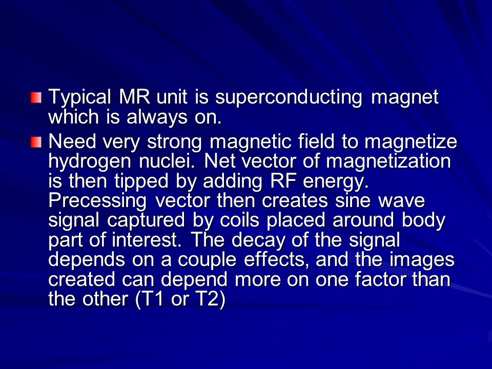 Typical MR unit is superconducting magnet which is always on.
