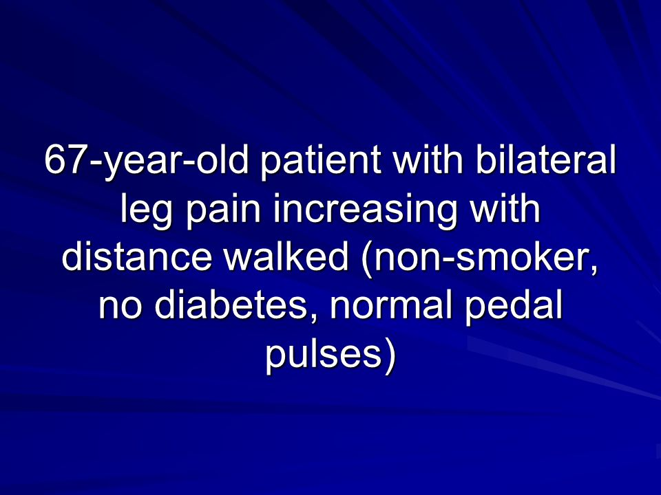 67-year-old patient with bilateral leg pain increasing with distance walked (non-smoker, no diabetes, normal pedal pulses)