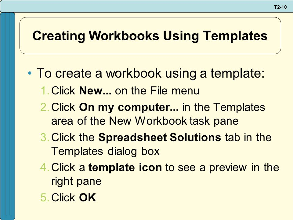 T2-10 Creating Workbooks Using Templates To create a workbook using a template: 1.Click New...