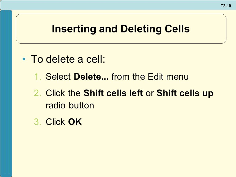 T2-19 Inserting and Deleting Cells To delete a cell: 1.Select Delete...