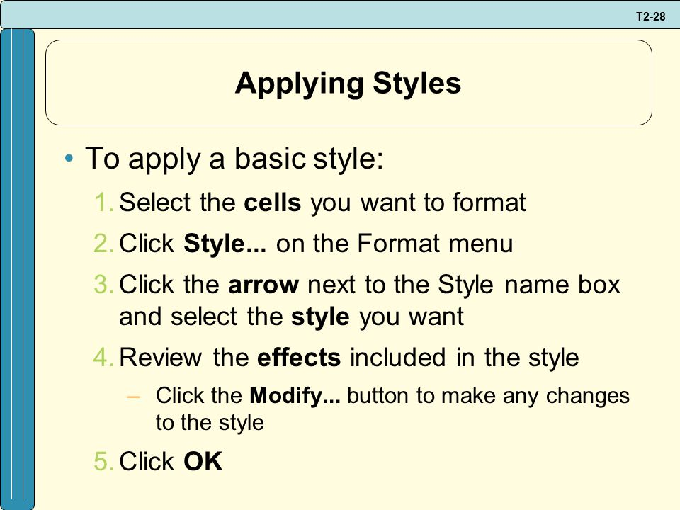 T2-28 Applying Styles To apply a basic style: 1.Select the cells you want to format 2.Click Style...