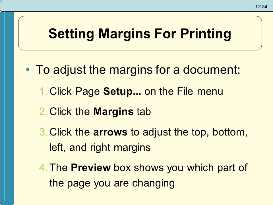 T2-34 Setting Margins For Printing To adjust the margins for a document: 1.Click Page Setup...