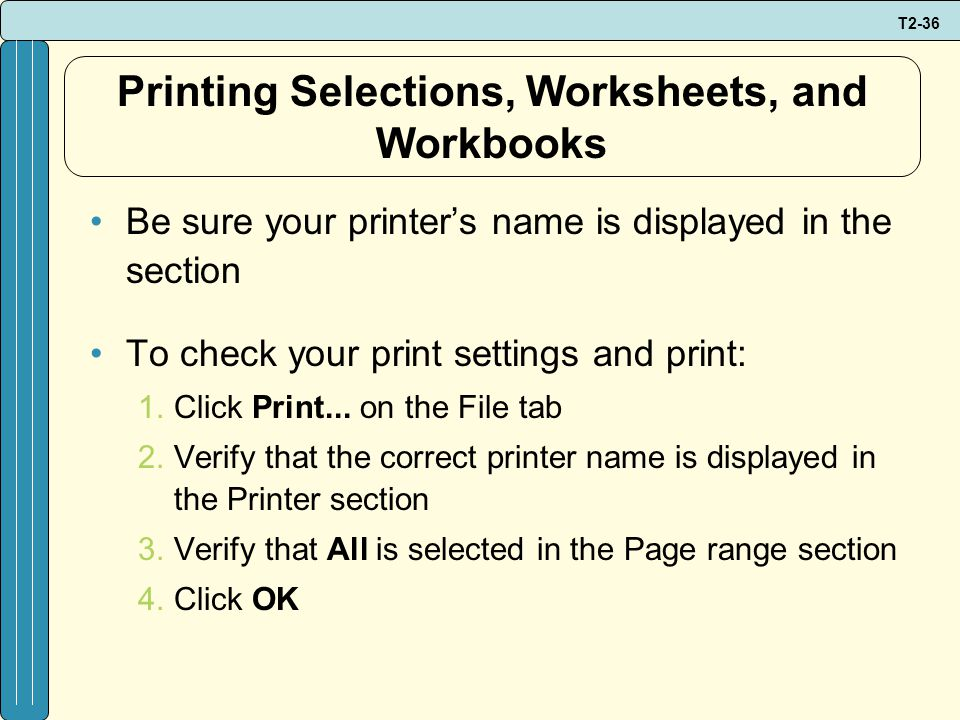 T2-36 Printing Selections, Worksheets, and Workbooks Be sure your printer's name is displayed in the section To check your print settings and print: 1.Click Print...