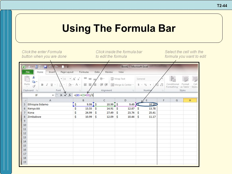 T2-44 Using The Formula Bar Click the enter Formula button when you are done Click inside the formula bar to edit the formula Select the cell with the formula you want to edit