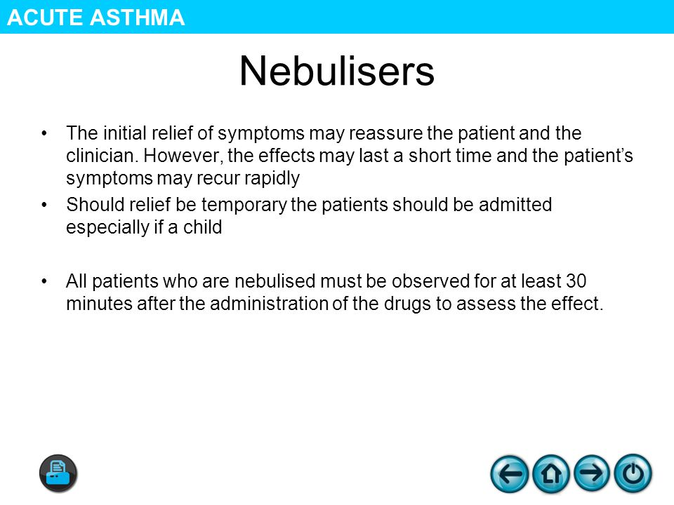Nebulisers The initial relief of symptoms may reassure the patient and the clinician.