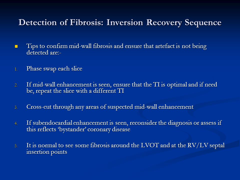 Detection of Fibrosis: Inversion Recovery Sequence Tips to confirm mid-wall fibrosis and ensure that artefact is not being detected are:- Tips to confirm mid-wall fibrosis and ensure that artefact is not being detected are:- 1.