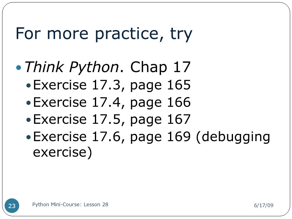 For more practice, try Think Python.