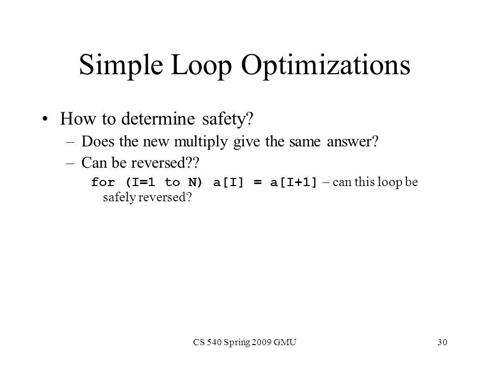 CS 540 Spring 2009 GMU30 Simple Loop Optimizations How to determine safety.
