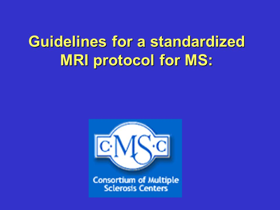 Guidelines for a standardized MRI protocol for MS: - ppt