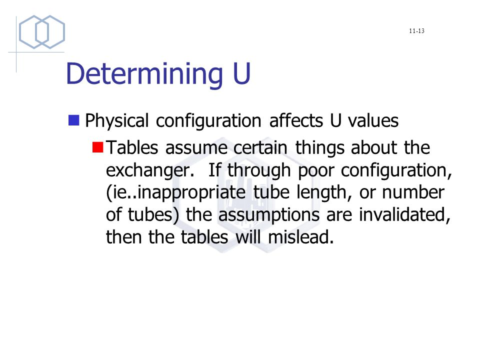 Determining U Physical configuration affects U values Tables assume certain things about the exchanger.