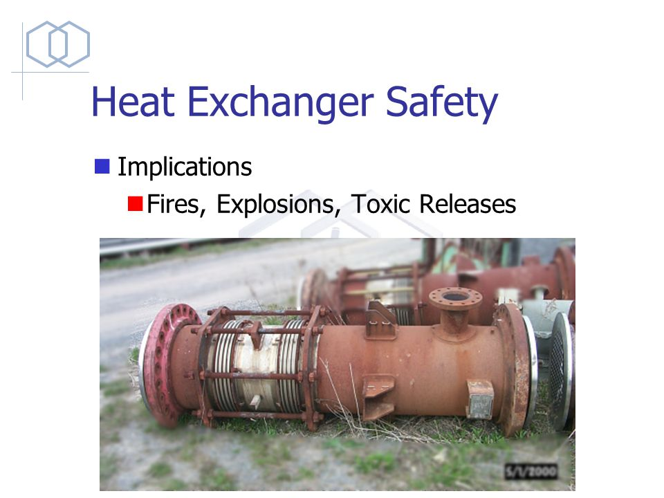 Heat Exchanger Safety Implications Fires, Explosions, Toxic Releases