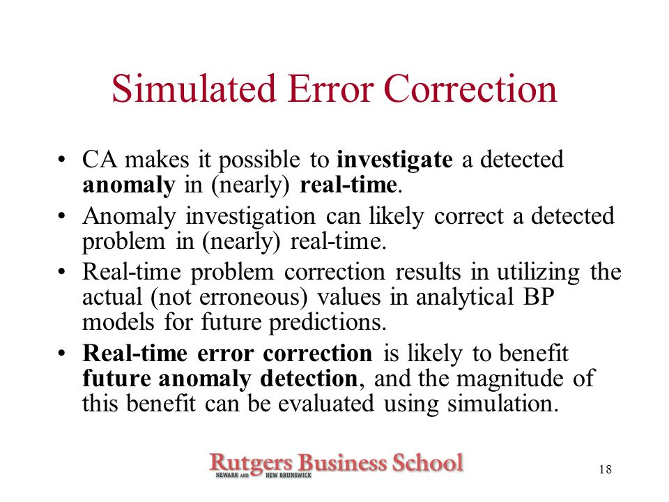 18 Simulated Error Correction CA makes it possible to investigate a detected anomaly in (nearly) real-time.