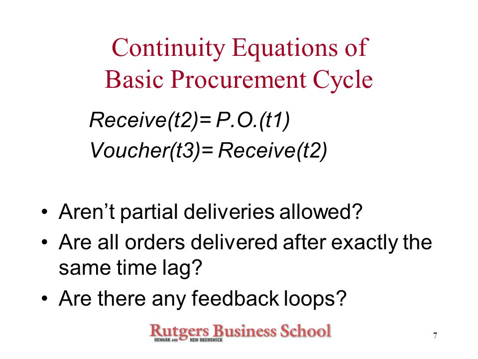 7 Continuity Equations of Basic Procurement Cycle Receive(t2)= P.O.(t1) Voucher(t3)= Receive(t2) Aren't partial deliveries allowed.