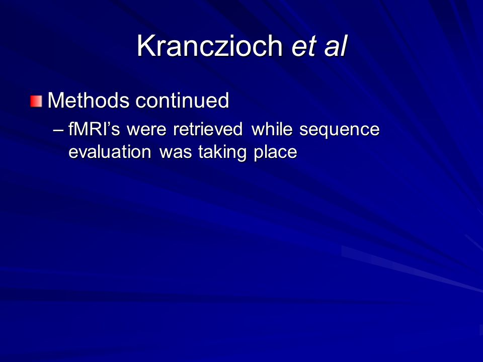 Kranczioch et al Methods continued –fMRI's were retrieved while sequence evaluation was taking place