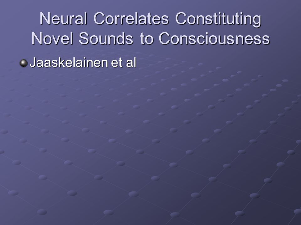 Neural Correlates Constituting Novel Sounds to Consciousness Jaaskelainen et al