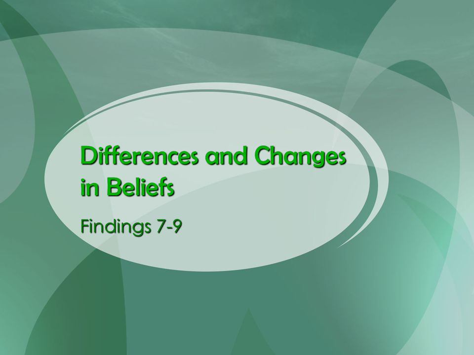 Differences and Changes in Beliefs Findings 7-9