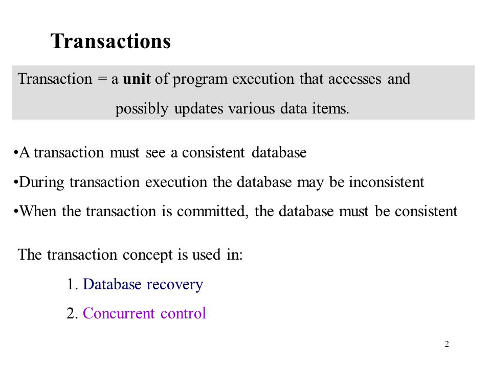 2 Transactions Transaction = a unit of program execution that accesses and possibly updates various data items.