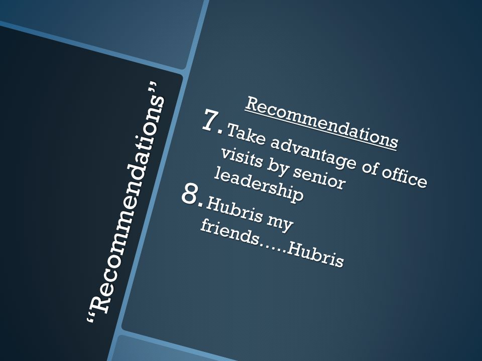 Recommendations Recommendations 7. Take advantage of office visits by senior leadership 8.