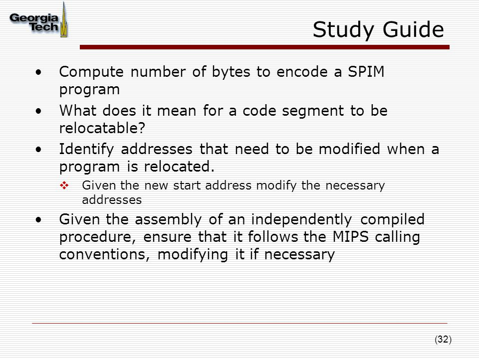 (32) Study Guide Compute number of bytes to encode a SPIM program What does it mean for a code segment to be relocatable.
