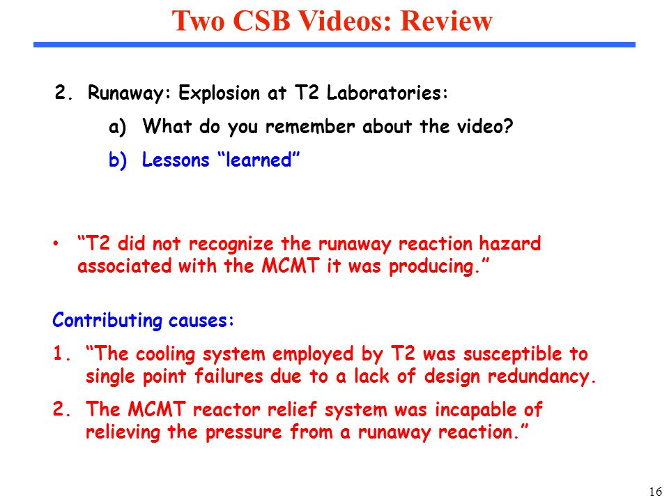 16 Two CSB Videos: Review 2.Runaway: Explosion at T2 Laboratories: a)What do you remember about the video.
