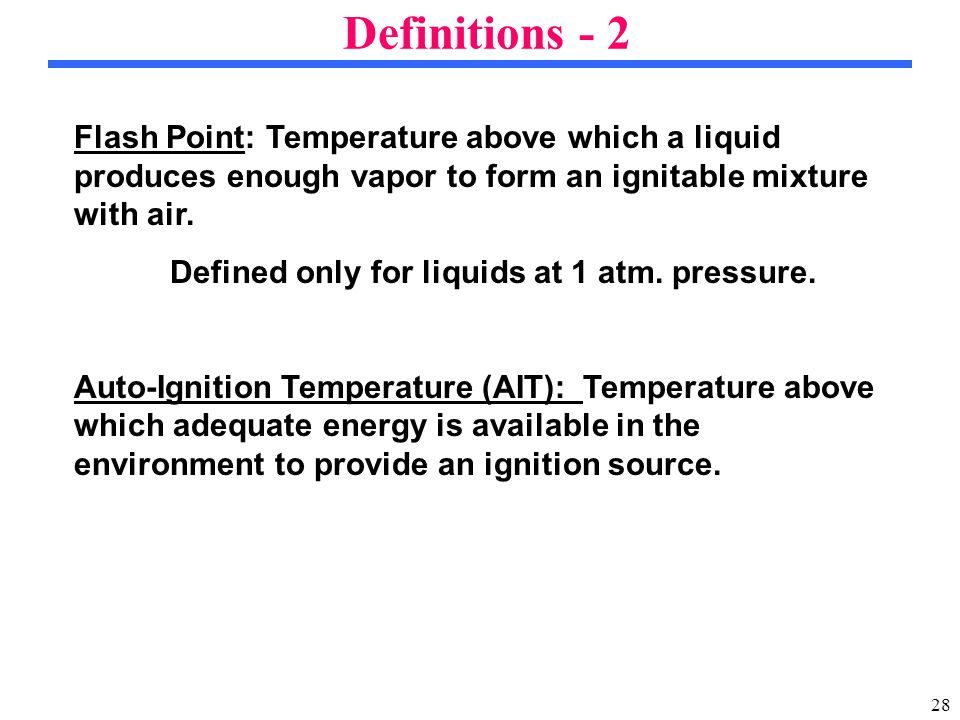 28 Definitions - 2 Flash Point:Temperature above which a liquid produces enough vapor to form an ignitable mixture with air.
