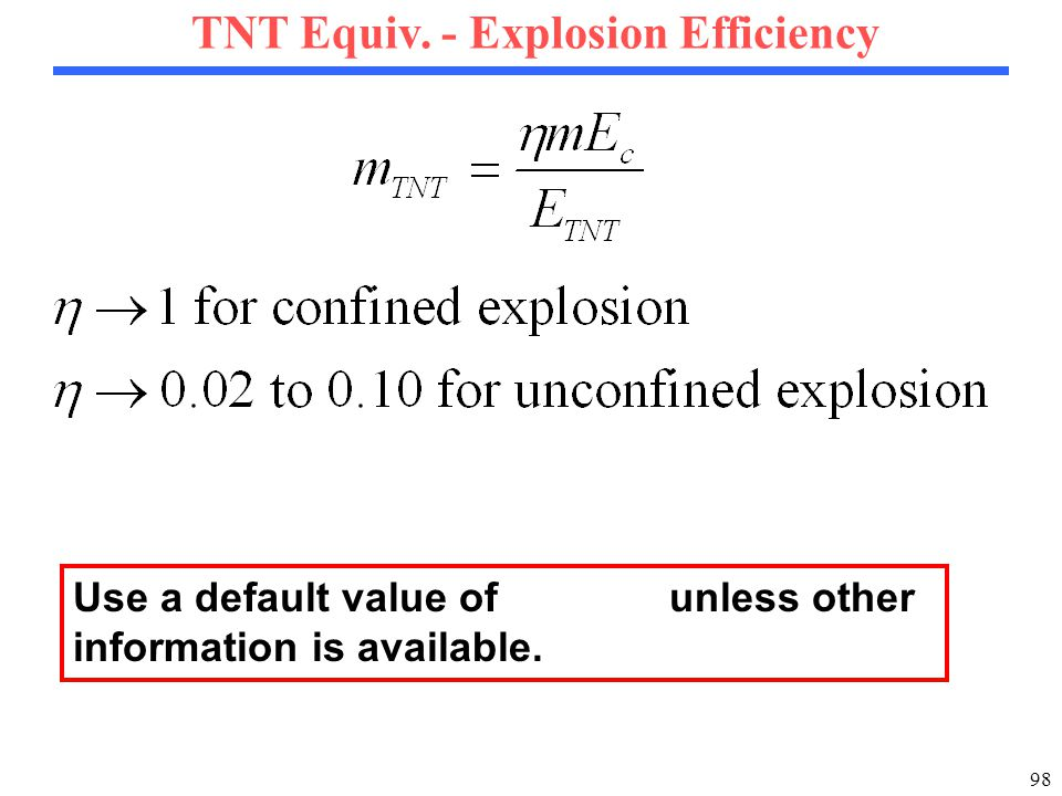 98 TNT Equiv. - Explosion Efficiency Use a default value of unless other information is available.