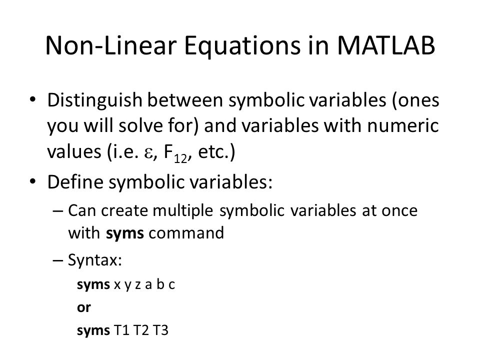 Non-Linear Equations in MATLAB Distinguish between symbolic variables (ones you will solve for) and variables with numeric values (i.e.