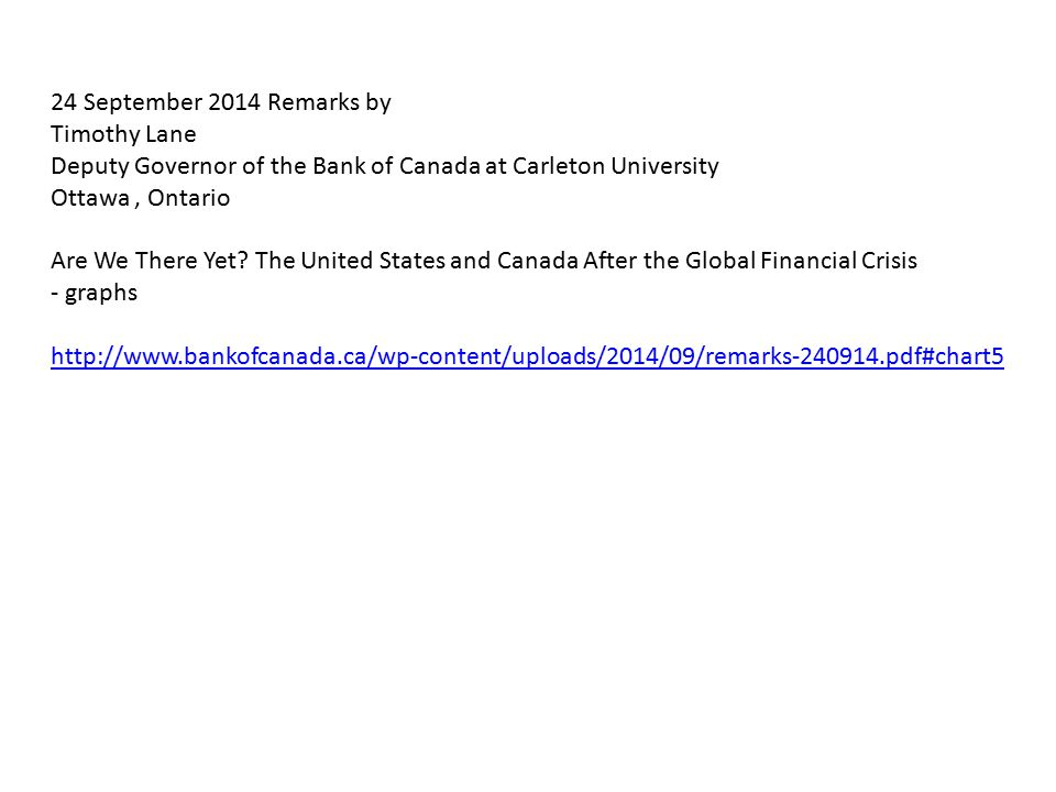 24 September 2014 Remarks by Timothy Lane Deputy Governor of the Bank of Canada at Carleton University Ottawa, Ontario Are We There Yet.
