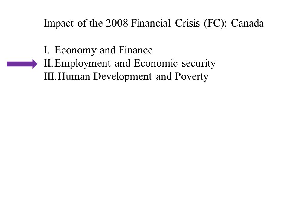 Impact of the 2008 Financial Crisis (FC): Canada I.Economy and Finance II.Employment and Economic security III.Human Development and Poverty
