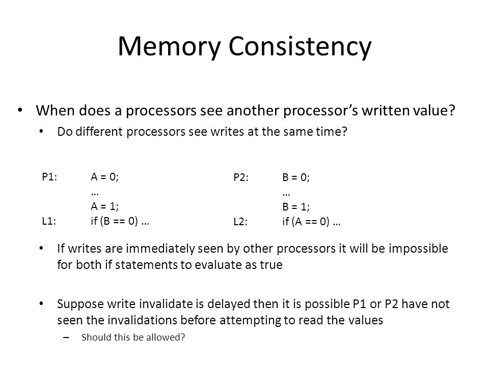 Memory Consistency When does a processors see another processor's written value.