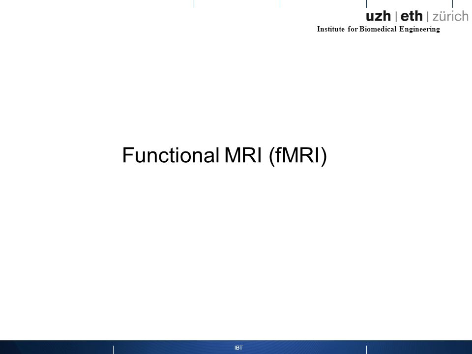 Institute for Biomedical Engineering IBT Functional MRI (fMRI)