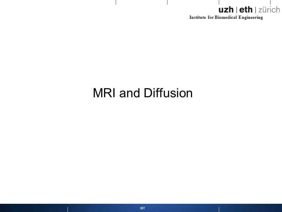Institute for Biomedical Engineering IBT MRI and Diffusion