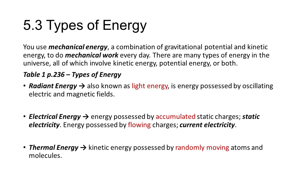 5.3 Types of Energy You use mechanical energy, a combination of gravitational potential and kinetic energy, to do mechanical work every day.