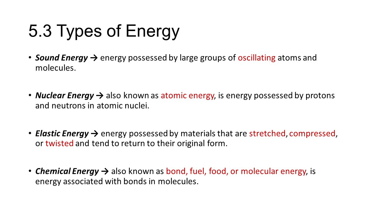 5.3 Types of Energy Sound Energy → energy possessed by large groups of oscillating atoms and molecules.