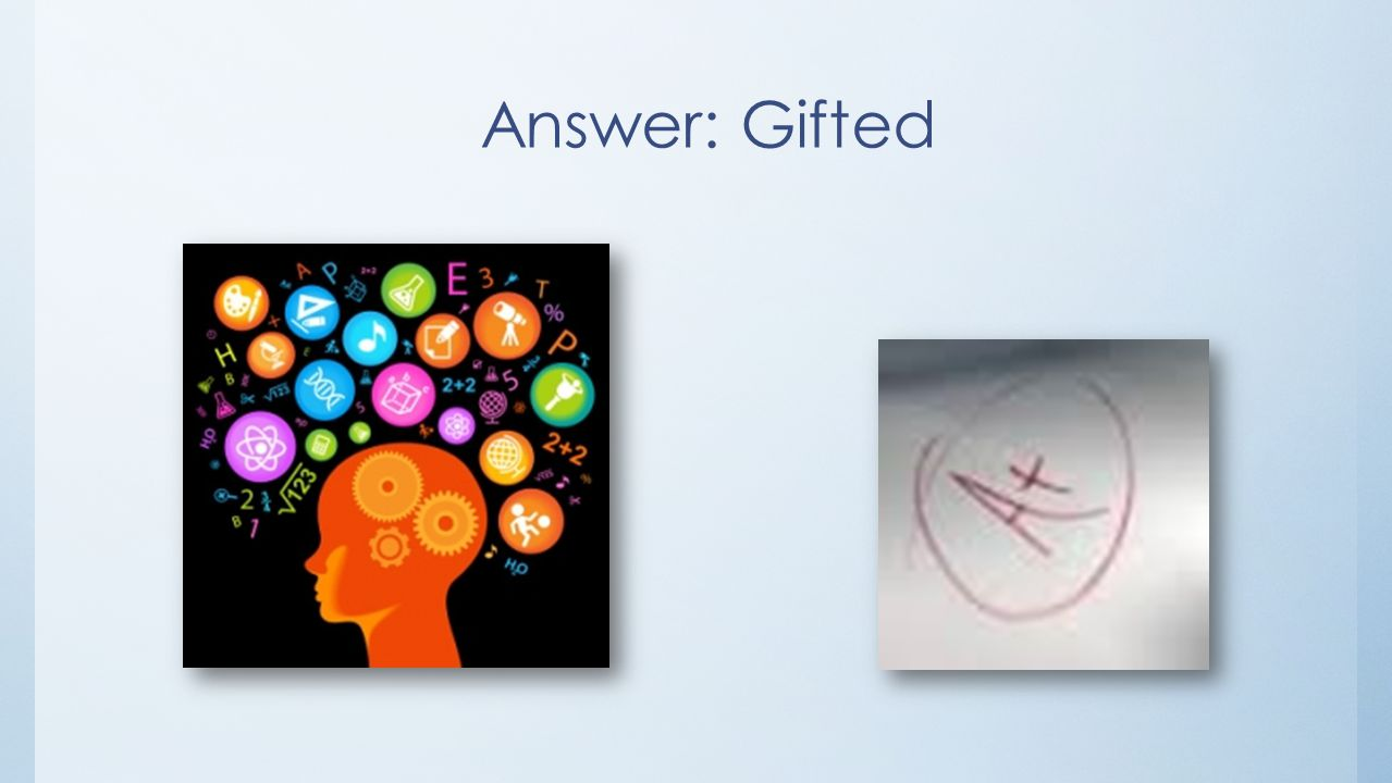 Answer: Gifted