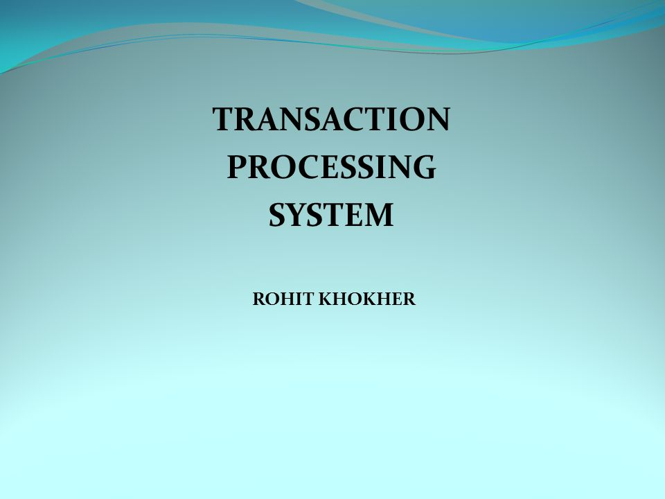 TRANSACTION PROCESSING SYSTEM ROHIT KHOKHER