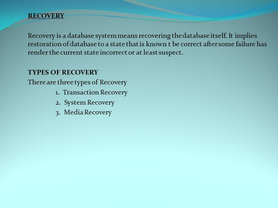 RECOVERY Recovery is a database system means recovering the database itself.