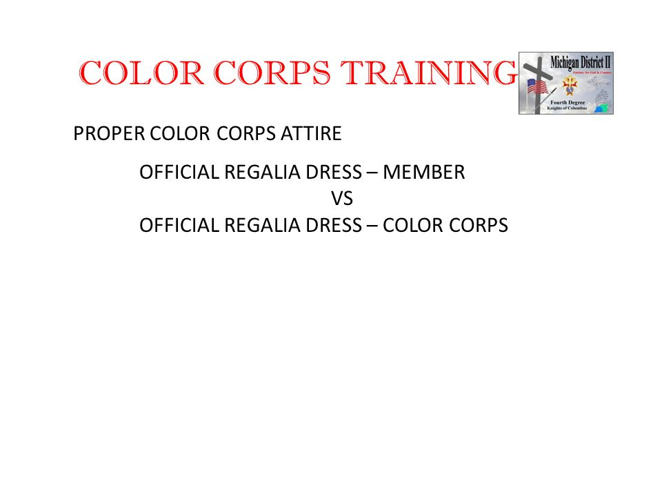 COLOR CORPS TRAINING PROPER COLOR CORPS ATTIRE OFFICIAL REGALIA DRESS – MEMBER VS OFFICIAL REGALIA DRESS – COLOR CORPS